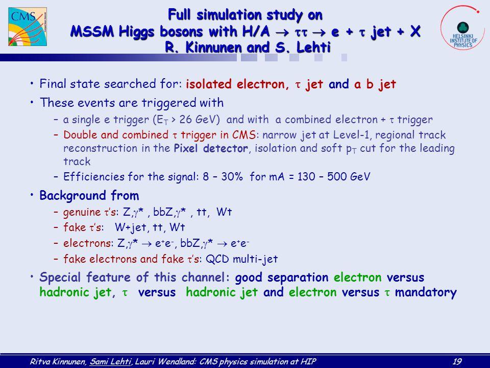 Ritva Kinnunen, Sami Lehti, Lauri Wendland: CMS physics simulation at HIP19 Full simulation study on MSSM Higgs bosons with H/A    e +  jet + X R