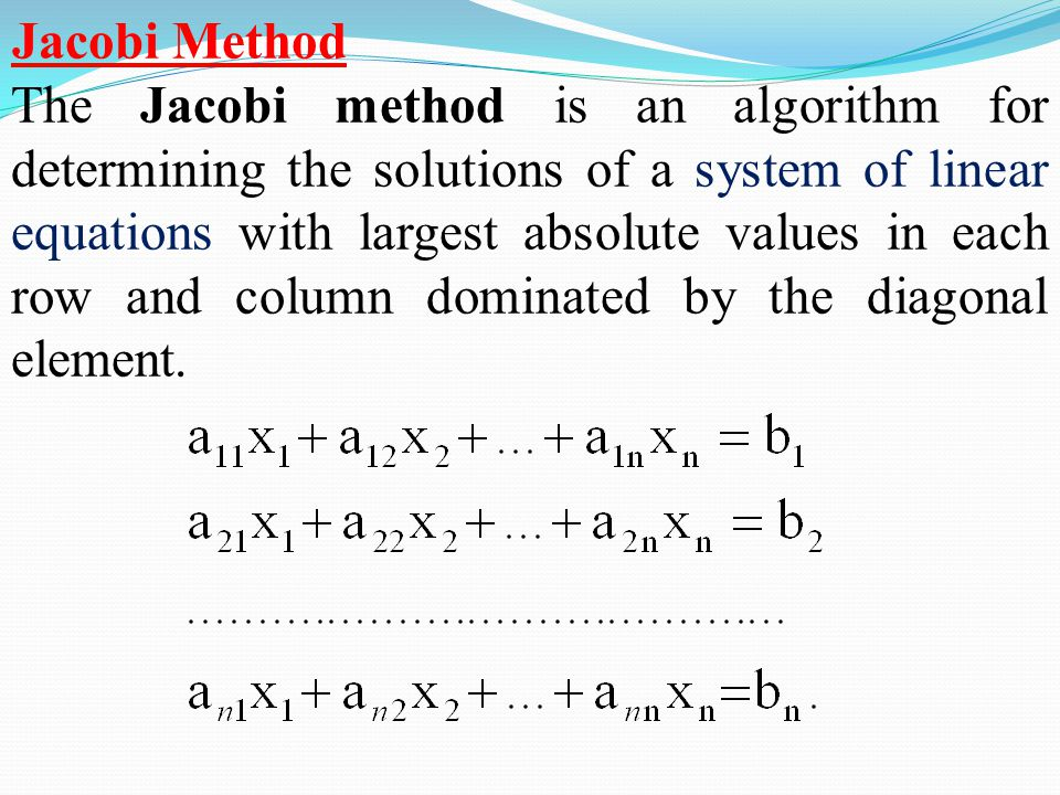 Jacobi Method The Jacobi method is an algorithm for determining the solutions of a system of linear equations with largest absolute values in each row