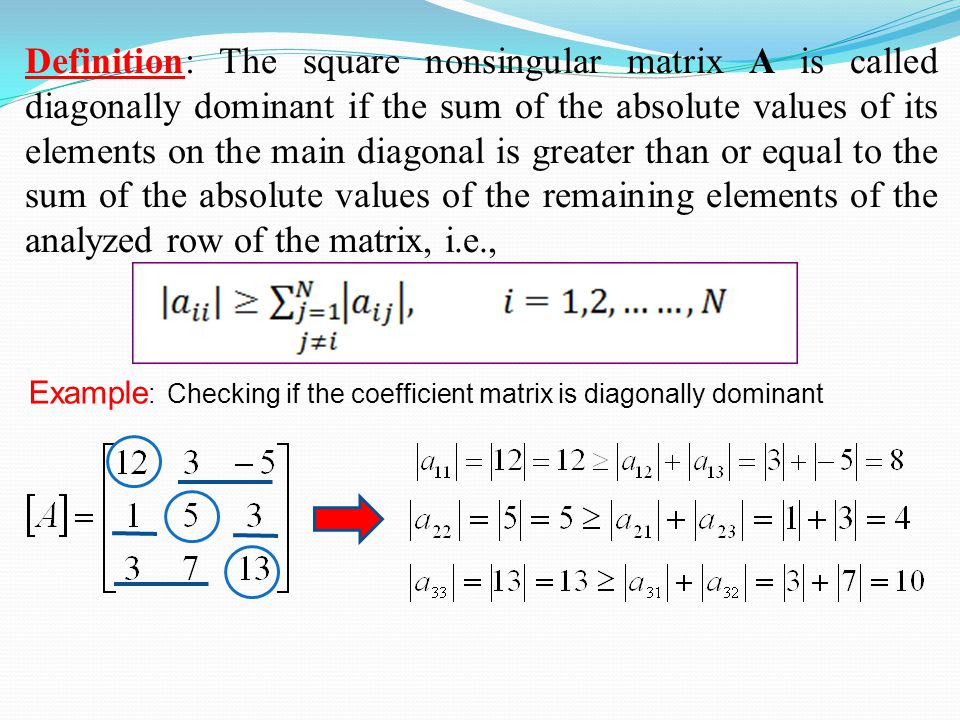 Definition: The square nonsingular matrix A is called diagonally dominant if the sum of the absolute values of its elements on the main diagonal is gr