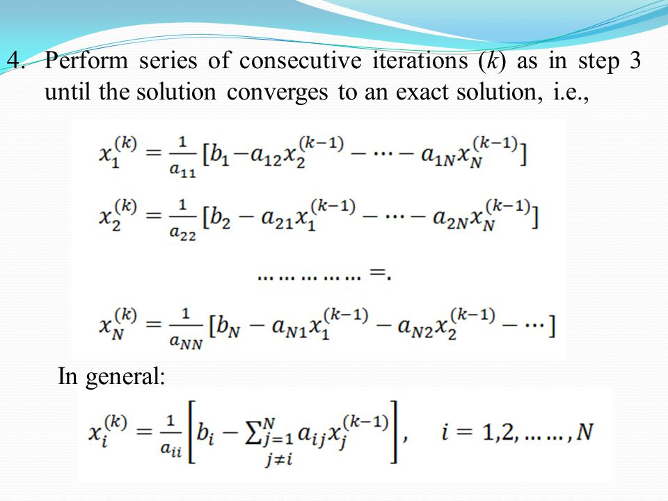 4.Perform series of consecutive iterations (k) as in step 3 until the solution converges to an exact solution, i.e., In general: