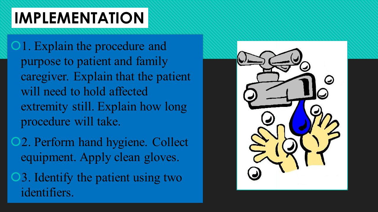 IMPLEMENTATION  1.Explain the procedure and purpose to patient and family caregiver.