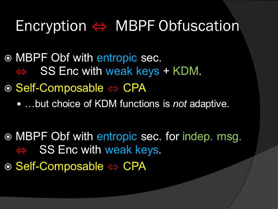 Encryption, MBPF Obfuscation  MBPF Obf with entropic sec., SS Enc with weak keys + KDM.