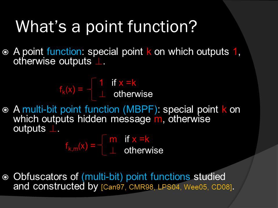 Relation to Symmetric Encryption  Define: Enc k (m) = Obf(f k,m ) Dec k (c) = c(k)  Is it a good symmetric encryption scheme.