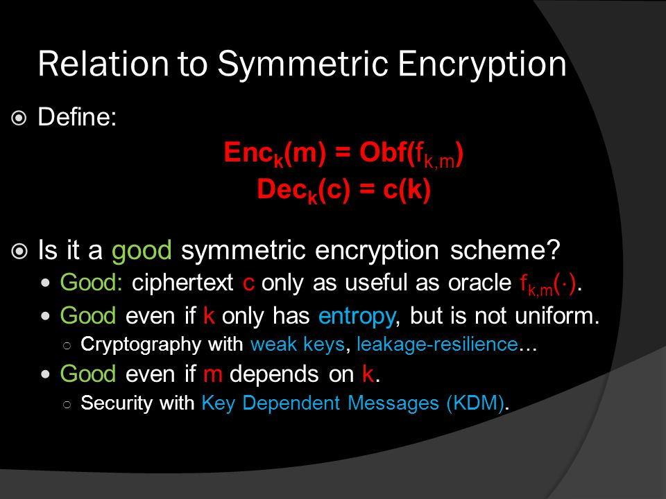Relation to Symmetric Encryption  Define: Enc k (m) = Obf(f k,m ) Dec k (c) = c(k)  Is it a good symmetric encryption scheme.