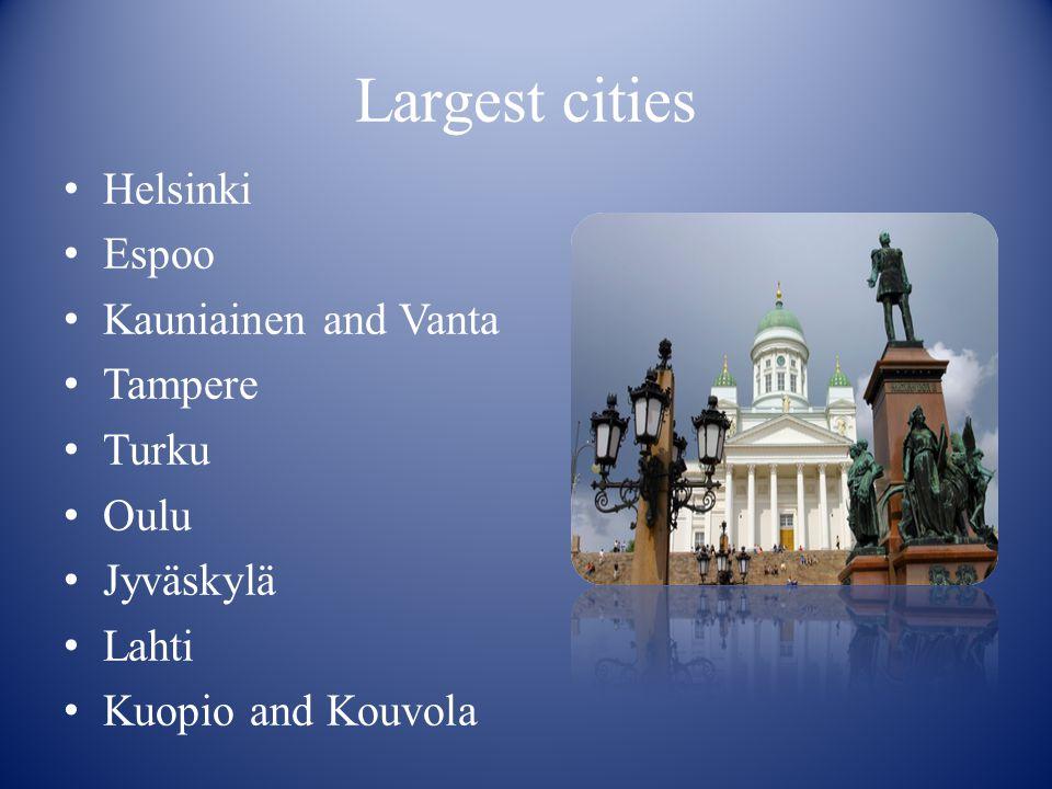 Largest cities Helsinki Espoo Kauniainen and Vanta Tampere Turku Oulu Jyväskylä Lahti Kuopio and Kouvola