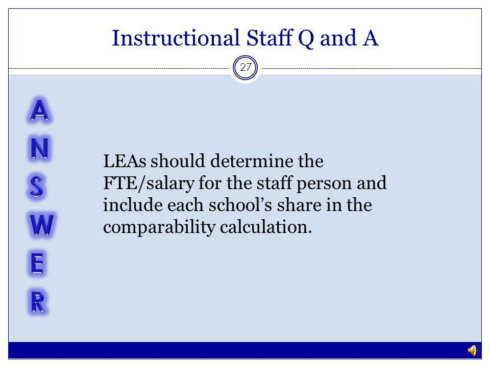 Instructional Staff Q and A 26 How should LEAs count an instructional staff person that is shared between two or more schools, but not across all schools within the LEA