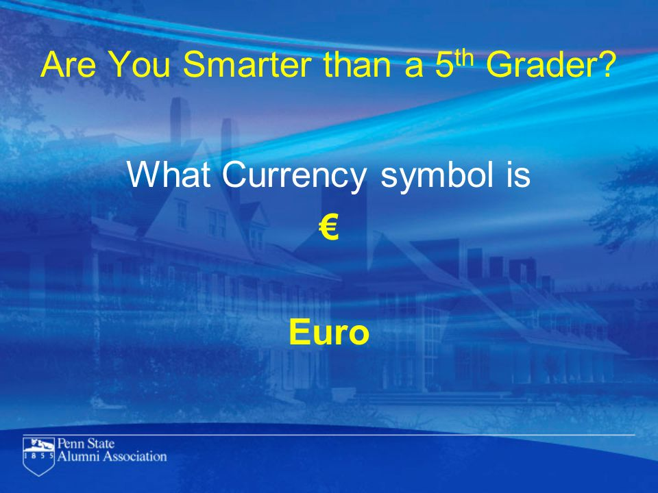 Are You Smarter than a 5 th Grader What Currency symbol is € Euro