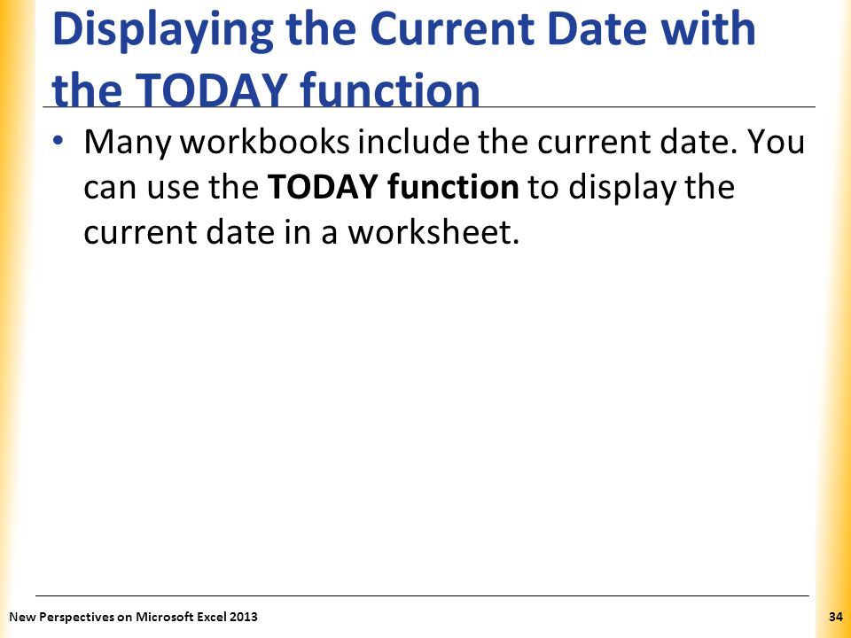 XP Displaying the Current Date with the TODAY function Many workbooks include the current date.