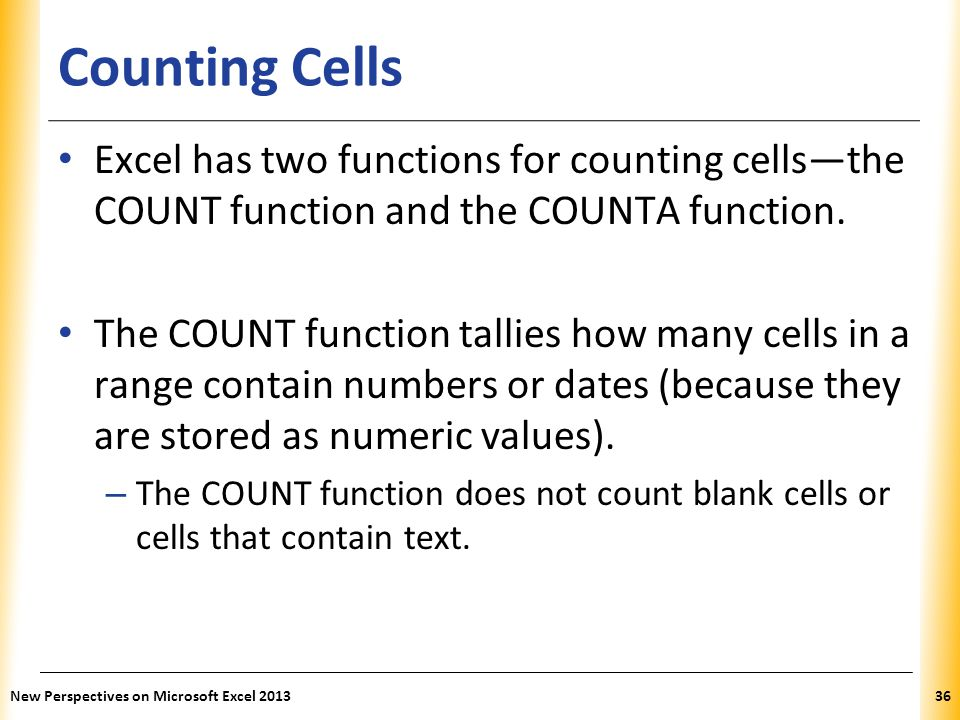 XP Counting Cells Excel has two functions for counting cells—the COUNT function and the COUNTA function.