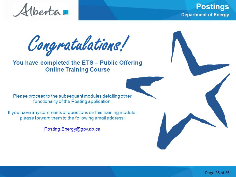 Page 36 of 36 Conclusion Congratulations! You have completed the ETS – Public Offering Online Training Course Please proceed to the subsequent modules