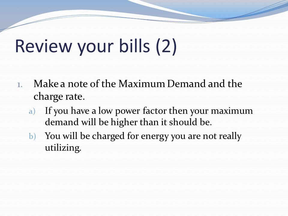 Review your bills (2) 1. Make a note of the Maximum Demand and the charge rate.