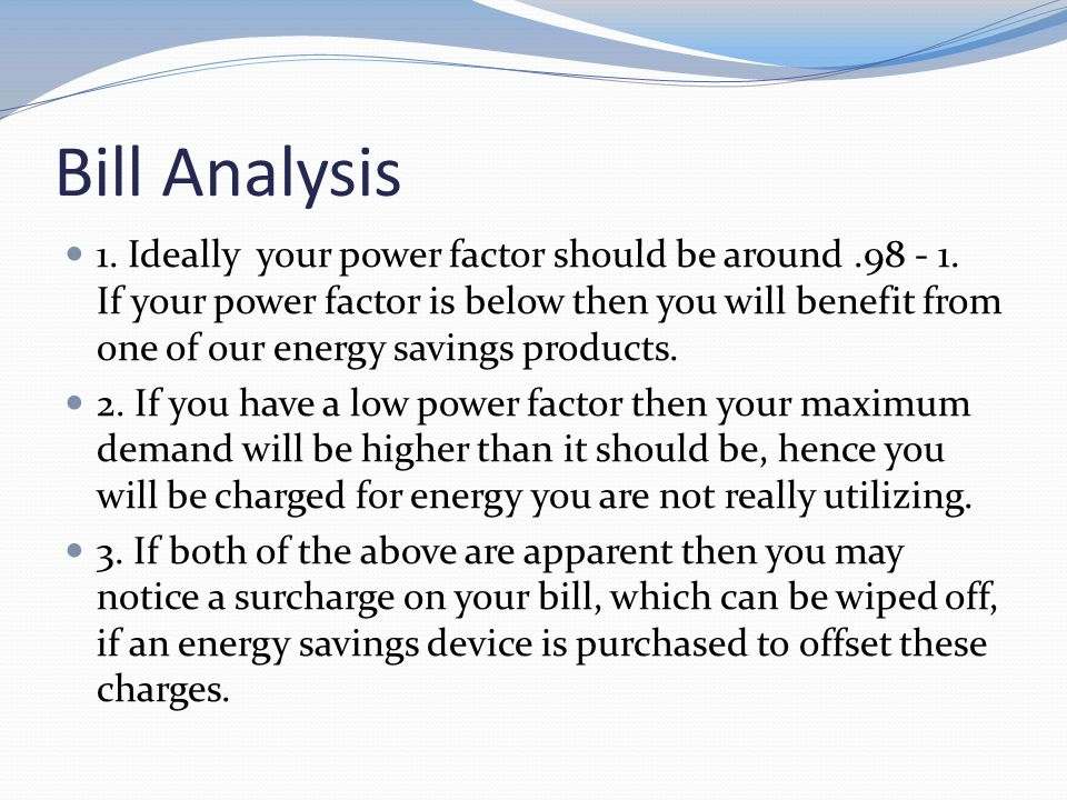Bill Analysis 1. Ideally your power factor should be around.98 - 1.