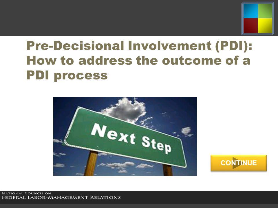 Pre-Decisional Involvement (PDI): How to address the outcome of a PDI process CONTINUE