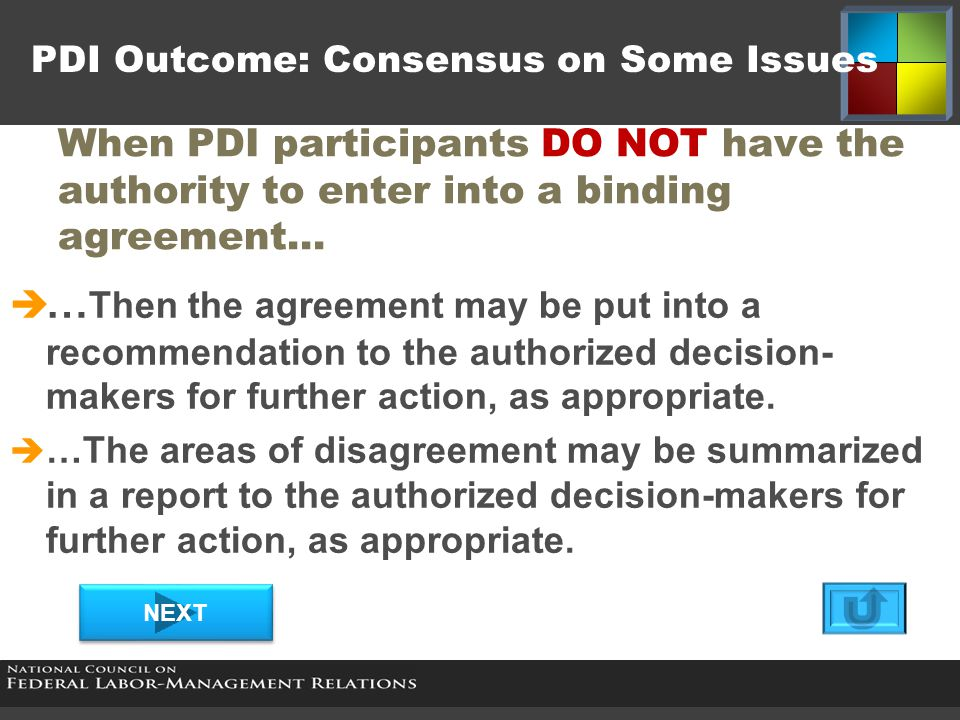 PDI Outcome: Consensus on Some Issues When PDI participants DO have the authority to enter into a binding agreement and they have reached consensus on some issues… Do the parties agree to proceed with implementation of what they have agreed upon.