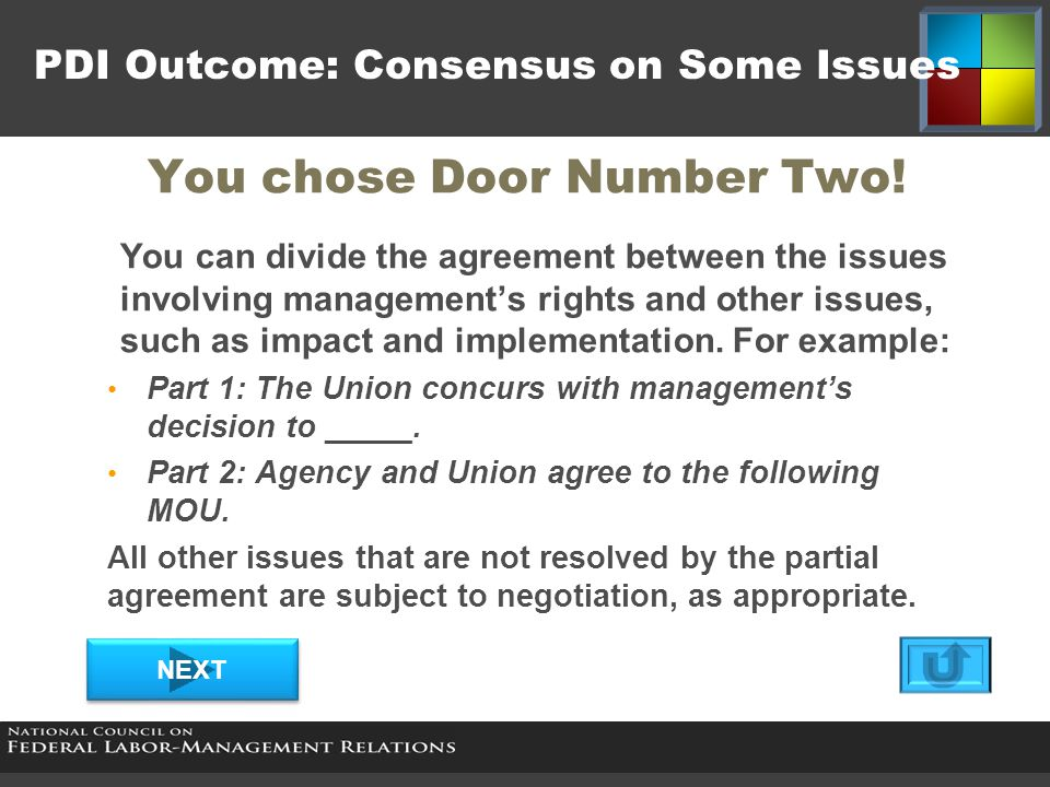 If… -PDI participants have reached consensus on some issues and -they have the authority to enter into a binding agreement and -one or both parties do NOT agree to implement what they've agreed upon until all issues are resolved…  …Then the parties can capture their consensus in writing, with an understanding that the Agency will give the Union appropriate notice and opportunity to bargain before implementing any change.