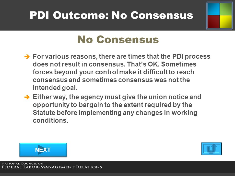 No Consensus  For various reasons, there are times that the PDI process does not result in consensus. That's OK. Sometimes forces beyond your control