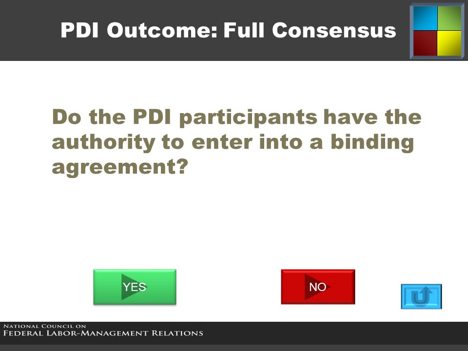 When PDI participants DO NOT have the authority to enter into a binding agreement…  …Then the agreement can be put into a recommendation to the authorized decision-makers for further action, as appropriate.