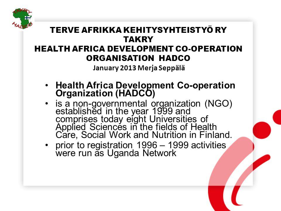 TERVE AFRIKKA KEHITYSYHTEISTYÖ RY TAKRY HEALTH AFRICA DEVELOPMENT CO-OPERATION ORGANISATION HADCO January 2013 Merja Seppälä Health Africa Development