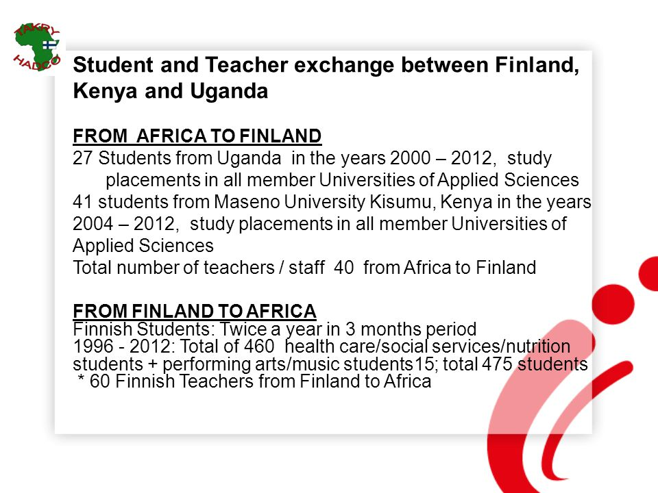 Student and Teacher exchange between Finland, Kenya and Uganda FROM AFRICA TO FINLAND 27 Students from Uganda in the years 2000 – 2012, study placemen