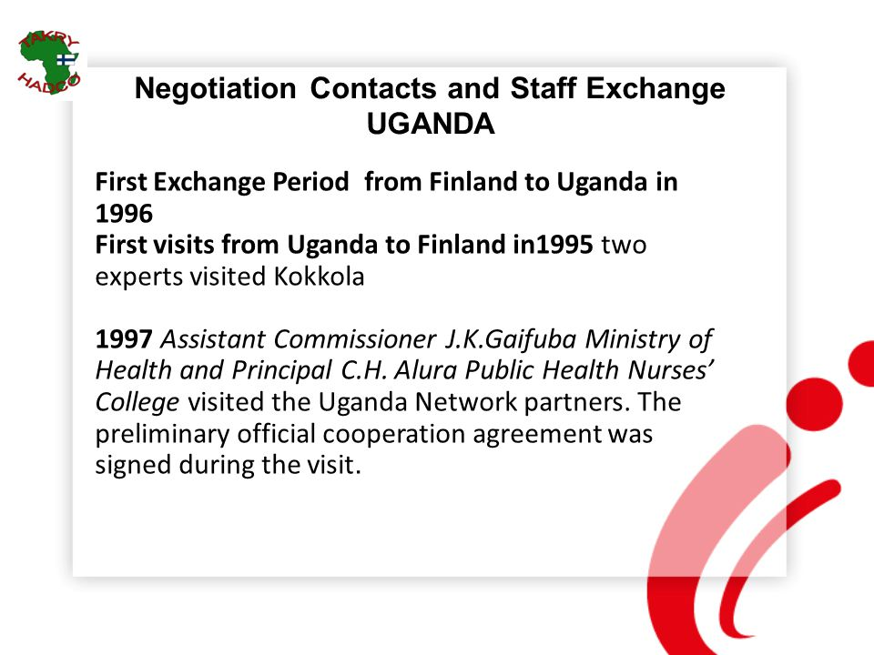 Negotiation Contacts and Staff Exchange UGANDA First Exchange Period from Finland to Uganda in 1996 First visits from Uganda to Finland in1995 two exp