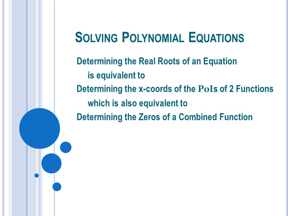 REAL ROOTS OF EQN = X-COORDS OF POIS = ZEROS OF FN