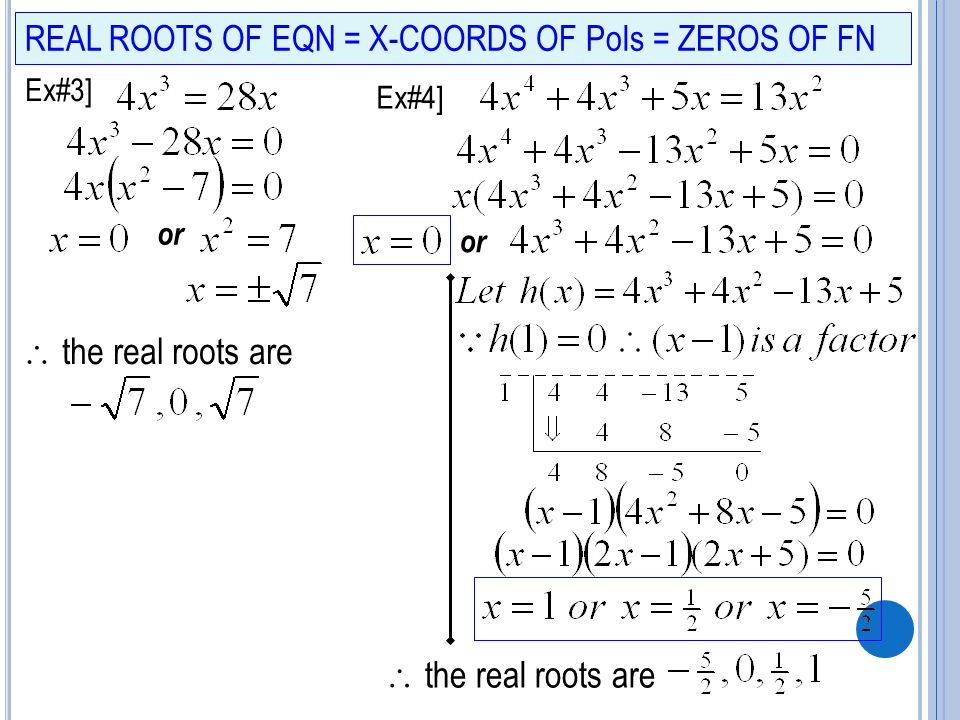REAL ROOTS OF EQN = X-COORDS OF PoIs = ZEROS OF FN Ex#3] Ex#4] or  the real roots are or  the real roots are