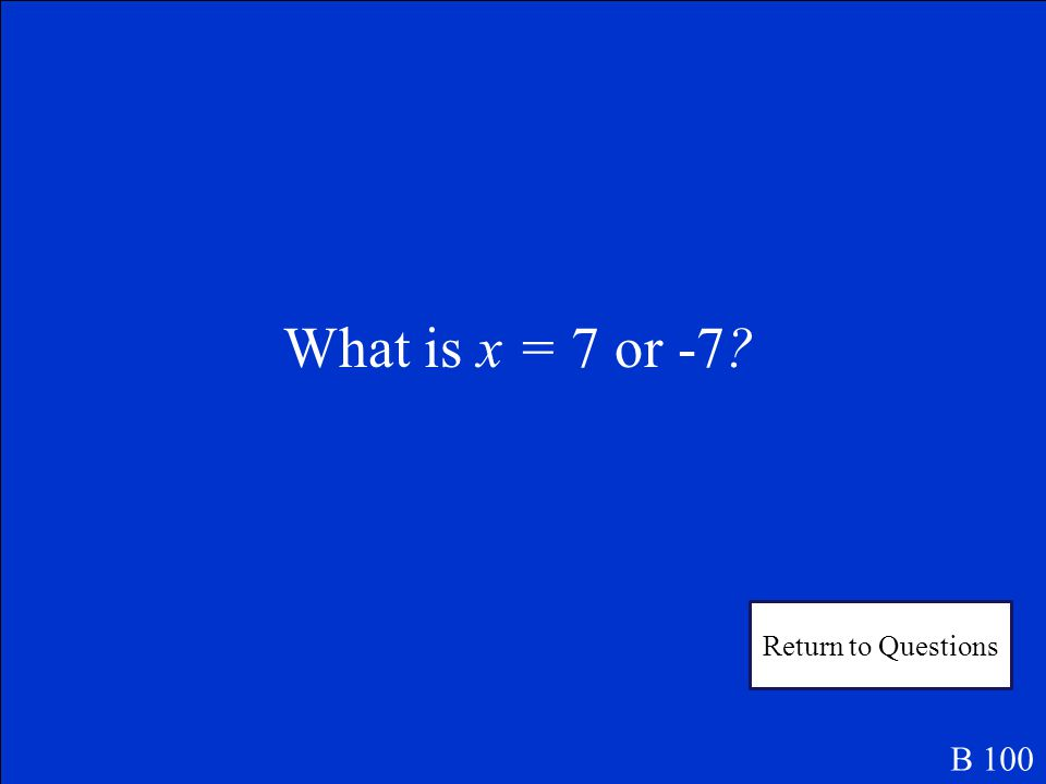 Solve by finding the square roots. If the answer is irrational, round to the nearest tenth. Write No Solution if there are no real roots. x 2 = 49 B 1