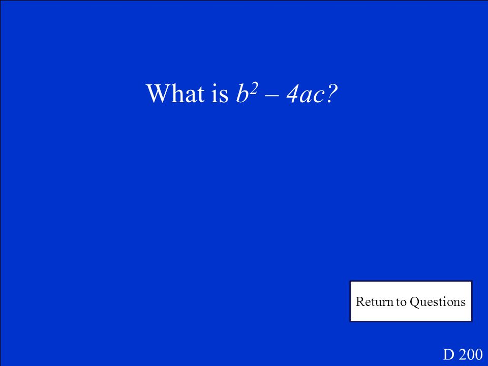 What is the formula for the discriminant? D 200 Answer 