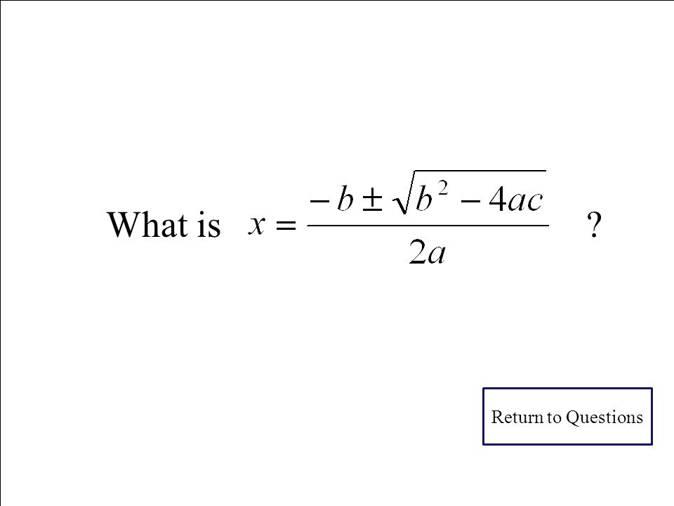 What is the quadratic formula? E 100 Answer 
