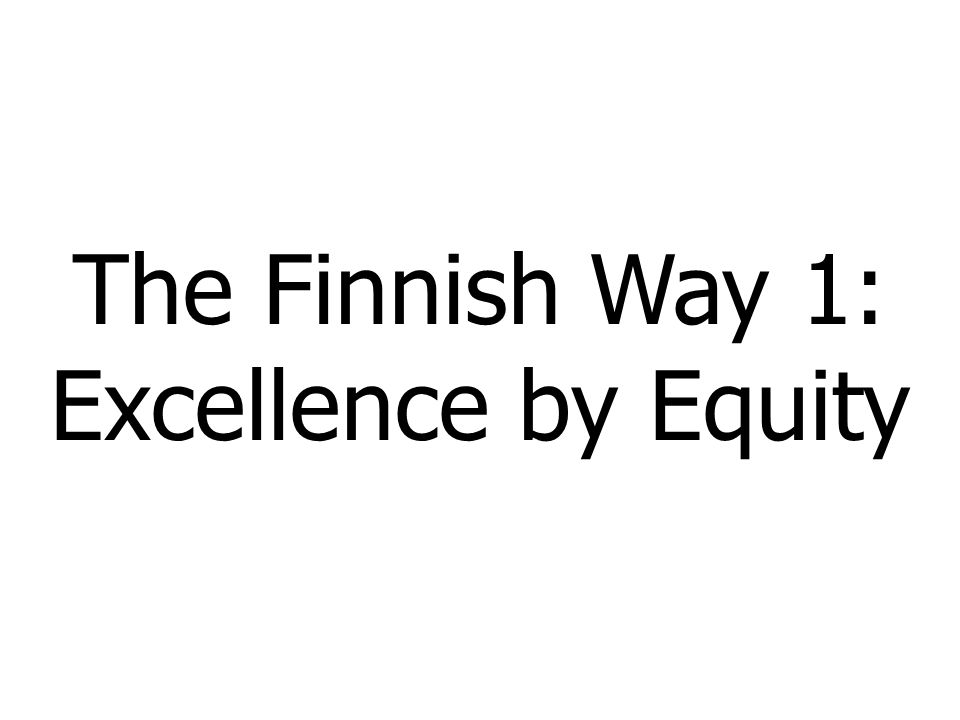 The Finnish Way 1: Excellence by Equity