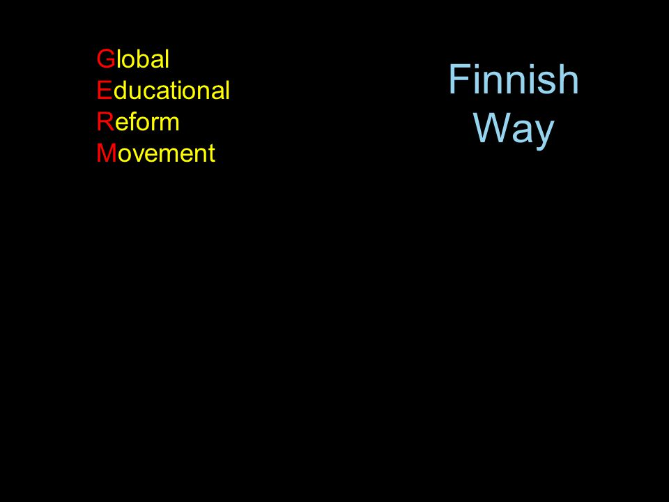 Foreword by Andy Hargreaves Global Educational Reform Movement Finnish Way