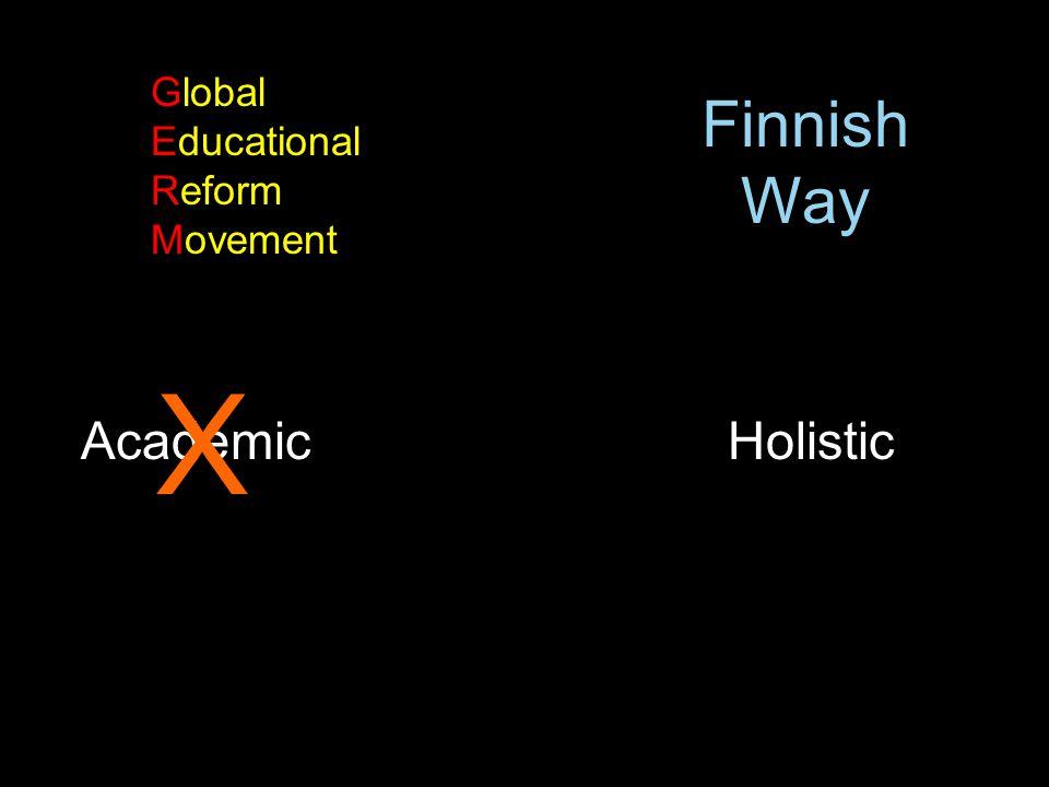 AcademicHolistic X Global Educational Reform Movement Finnish Way