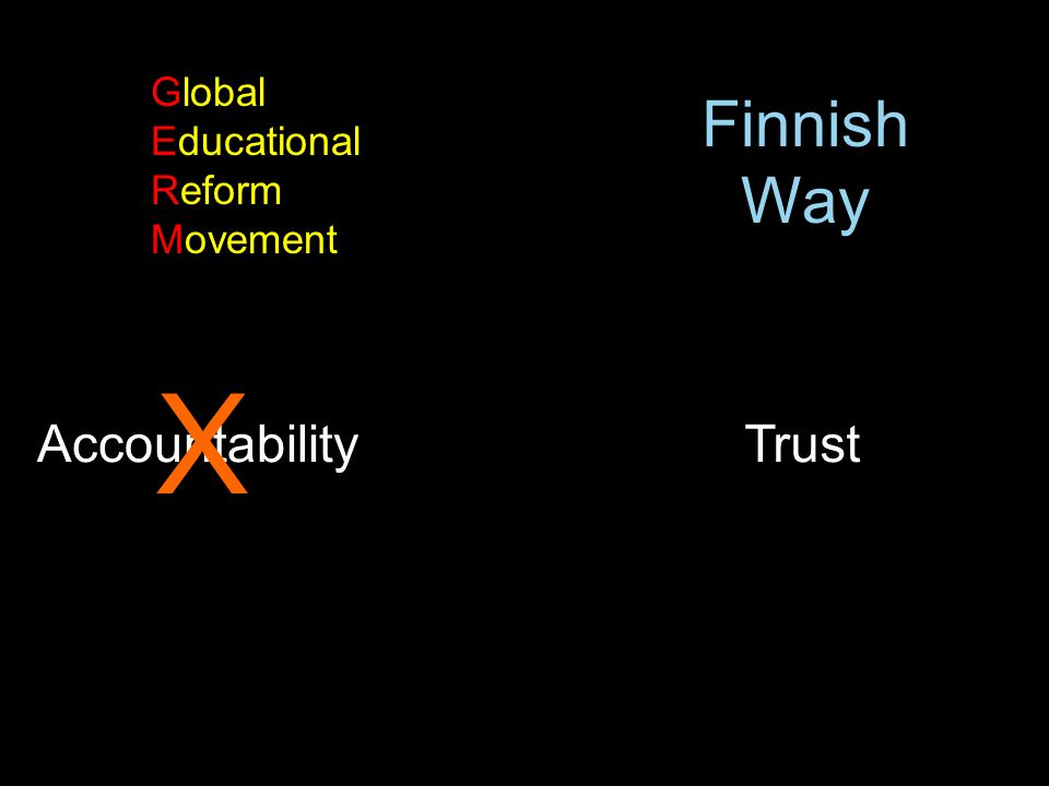 Foreword by Andy Hargreaves AccountabilityTrust X Global Educational Reform Movement Finnish Way