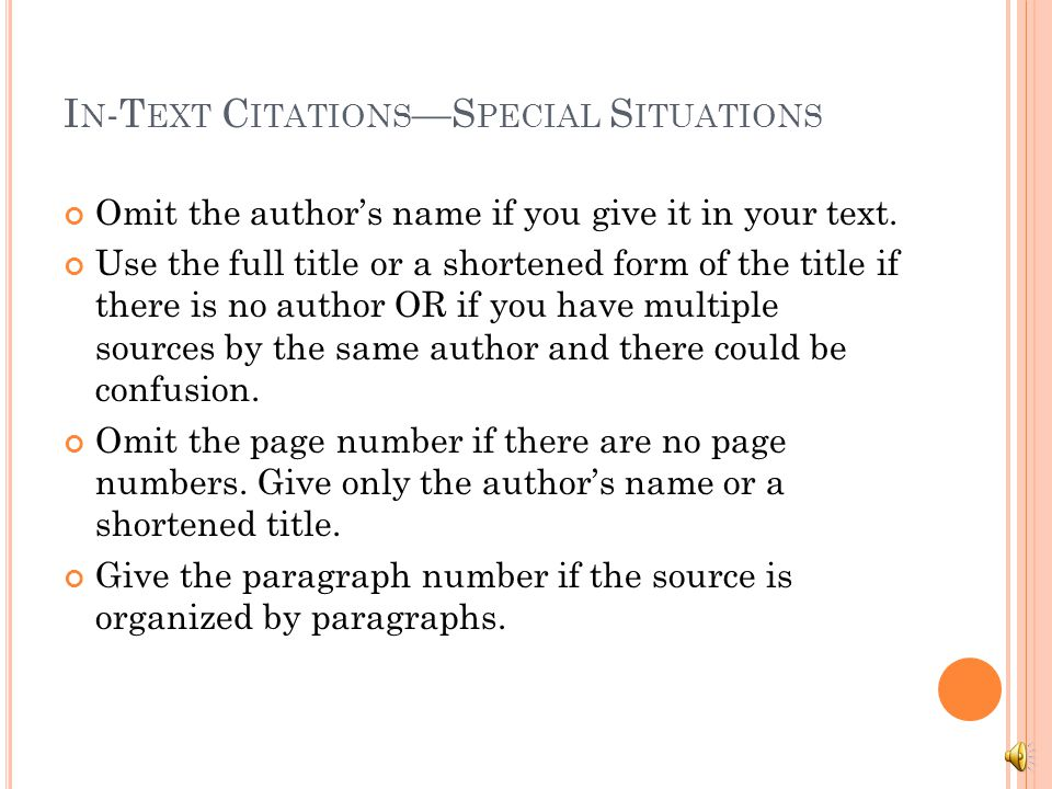 I N -T EXT C ITATIONS —S PECIAL S ITUATIONS Omit the author's name if you give it in your text.