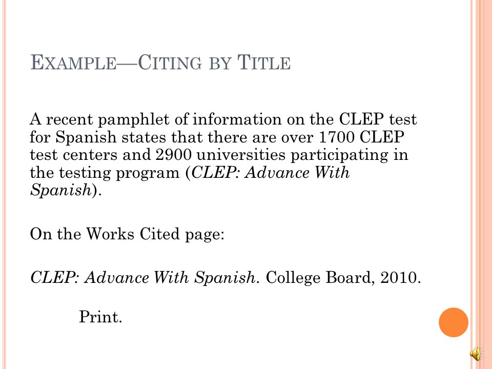 E XAMPLE —C ITING BY T ITLE A recent pamphlet of information on the CLEP test for Spanish states that there are over 1700 CLEP test centers and 2900 universities participating in the testing program ( CLEP: Advance With Spanish ).
