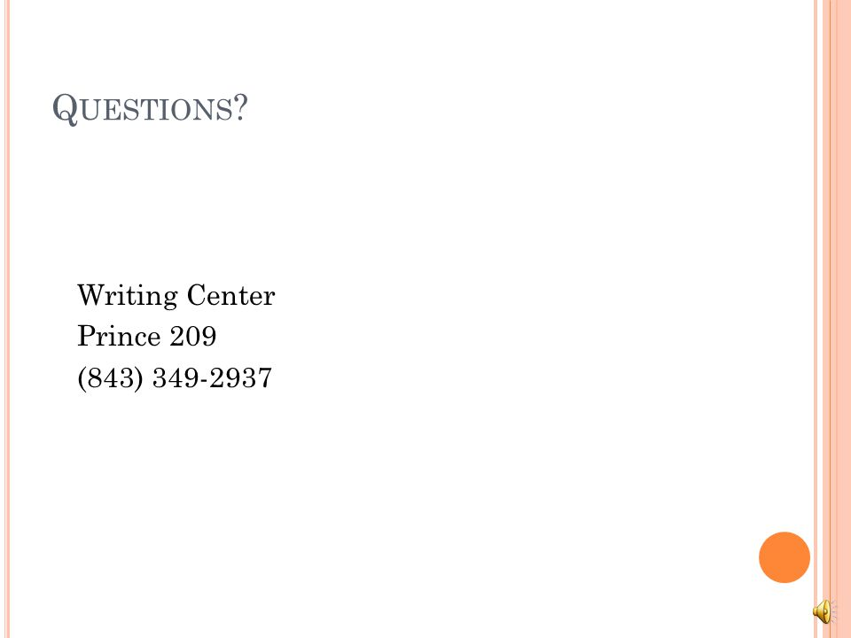 Q UESTIONS ? Writing Center Prince 209 (843) 349-2937