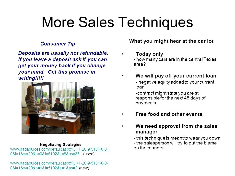 Sales Techniques Tactics Bait & Switch - the purpose of the ad is to get you to the lot - salesperson will try to sell you a different car which they