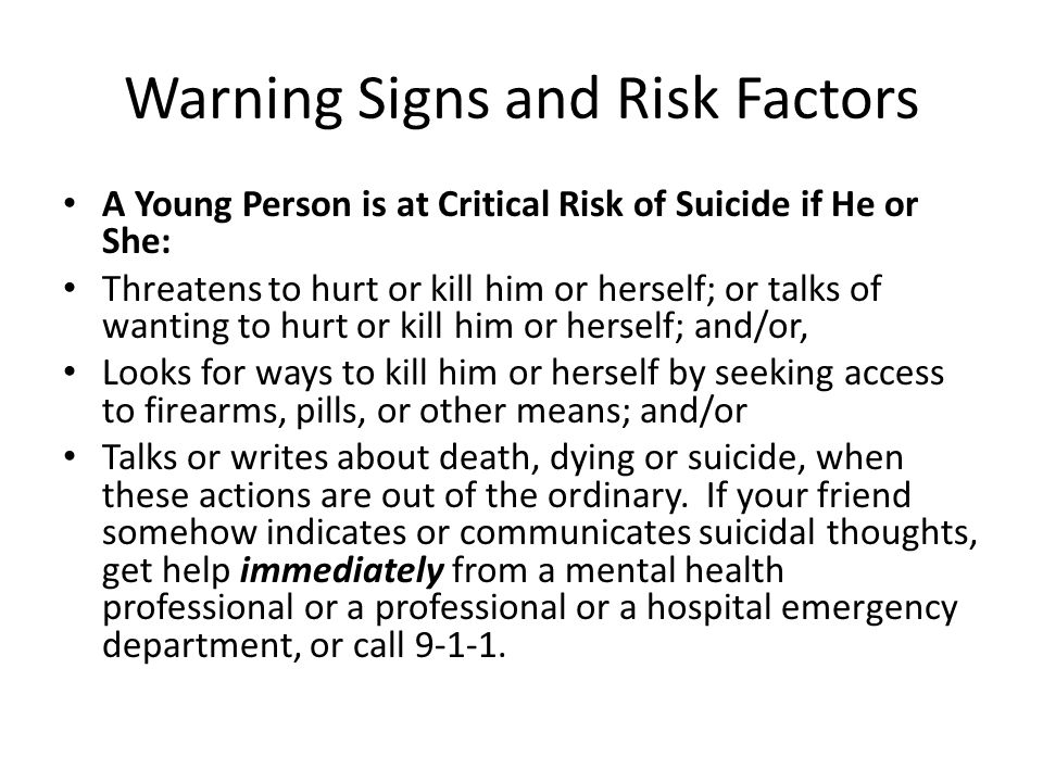 A Young Person is at Critical Risk of Suicide if He or She: Threatens to hurt or kill him or herself; or talks of wanting to hurt or kill him or herse