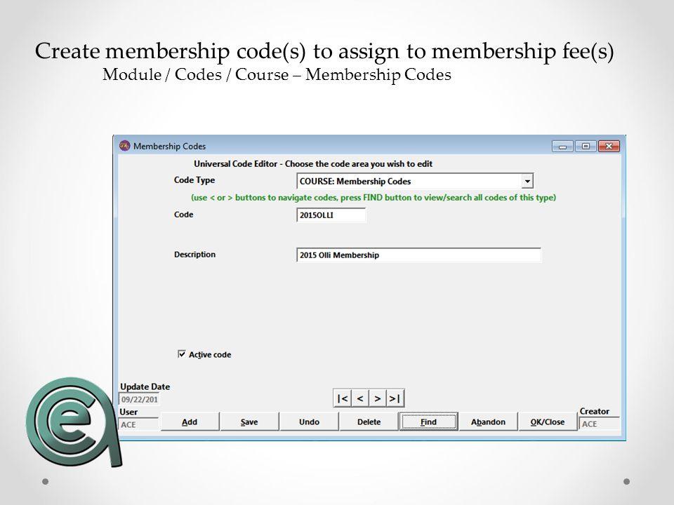 Create membership code(s) to assign to membership fee(s) Module / Codes / Course – Membership Codes