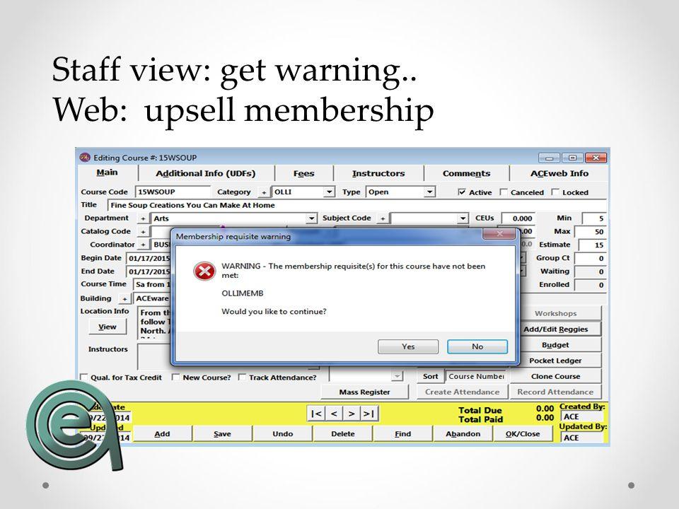 Staff view: get warning.. Web: upsell membership