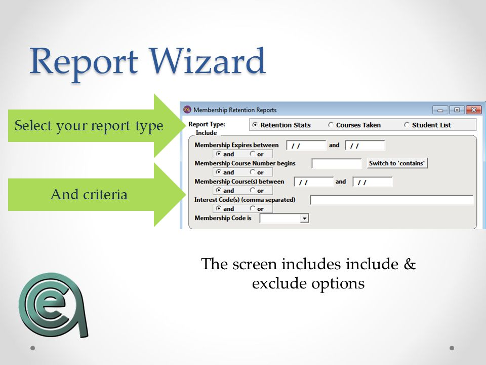 Report Wizard Select your report type And criteria The screen includes include & exclude options
