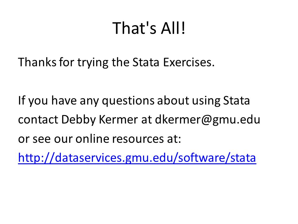 That s All. Thanks for trying the Stata Exercises.