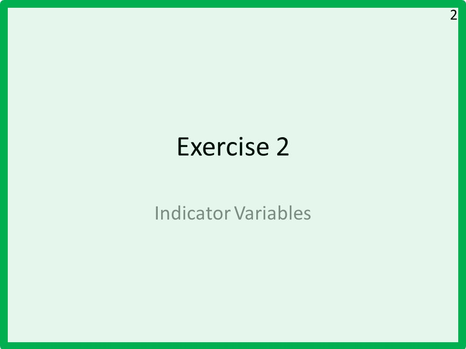 Exercise 2 Indicator Variables 2