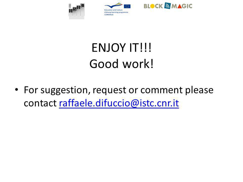 ENJOY IT!!! Good work! For suggestion, request or comment please contact raffaele.difuccio@istc.cnr.itraffaele.difuccio@istc.cnr.it
