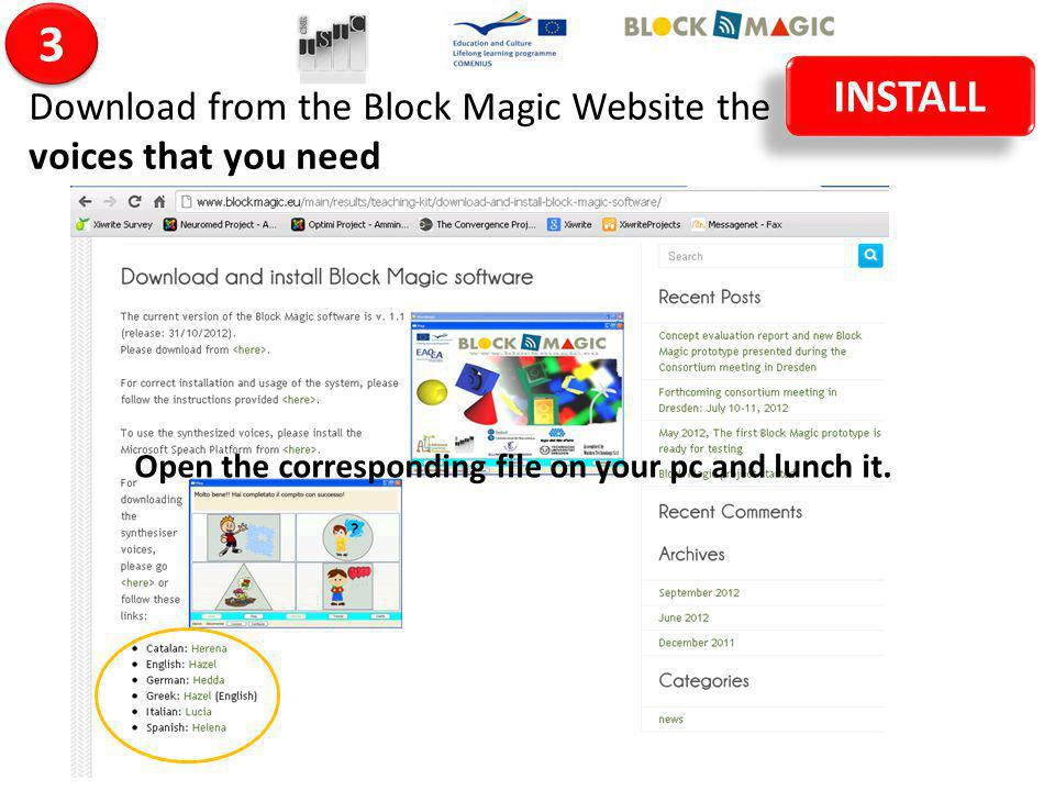 Open the corresponding file on your pc and lunch it. INSTALL Download from the Block Magic Website the voices that you need 3 3