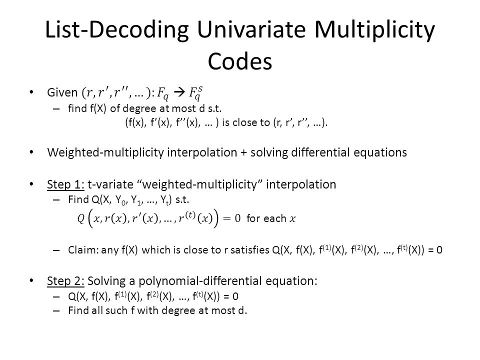 List-Decoding Univariate Polynomial Codes [Sudan, Guruswami-Sudan] Given r: F q  F q, – find f(X) of degree at most d which is close to r.