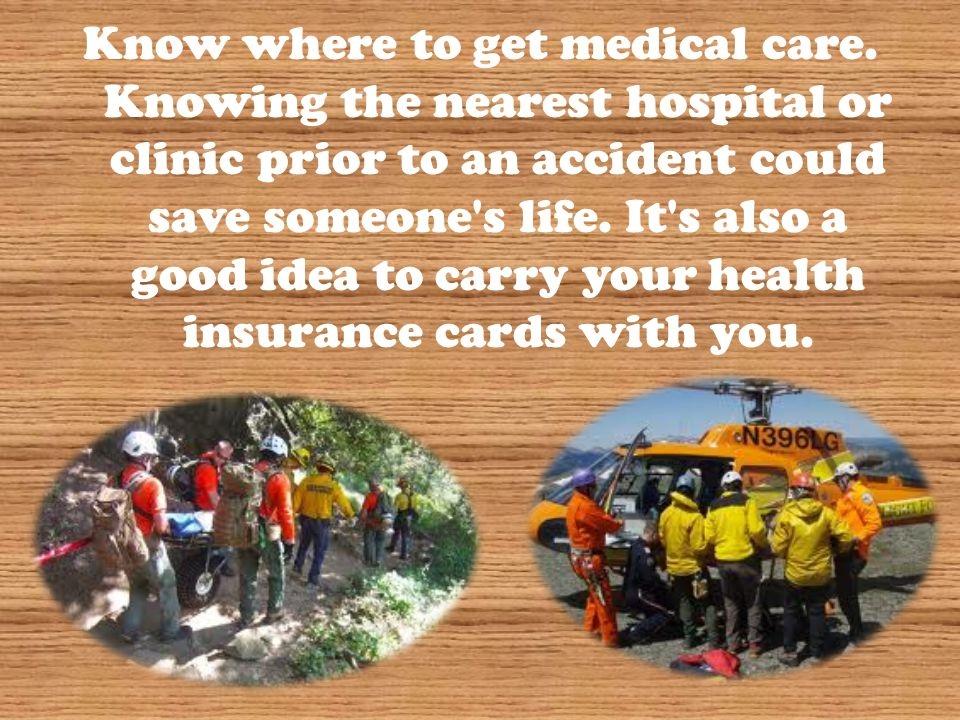 Know where to get medical care.