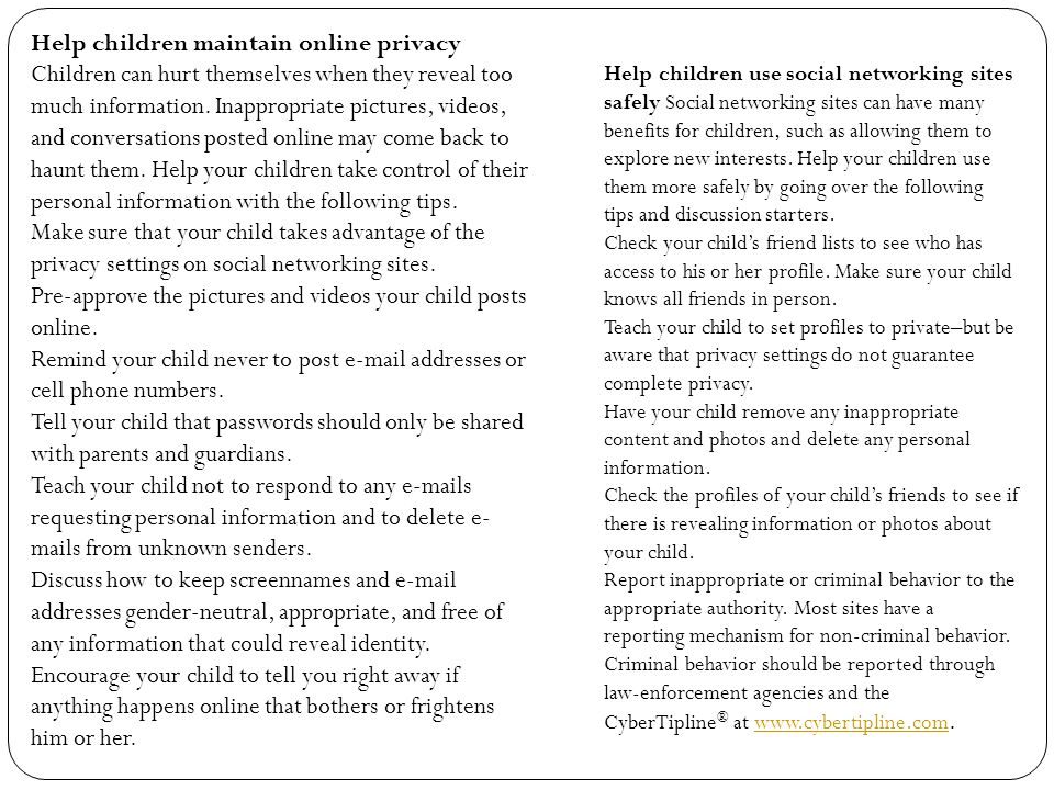 Help children maintain online privacy Children can hurt themselves when they reveal too much information.