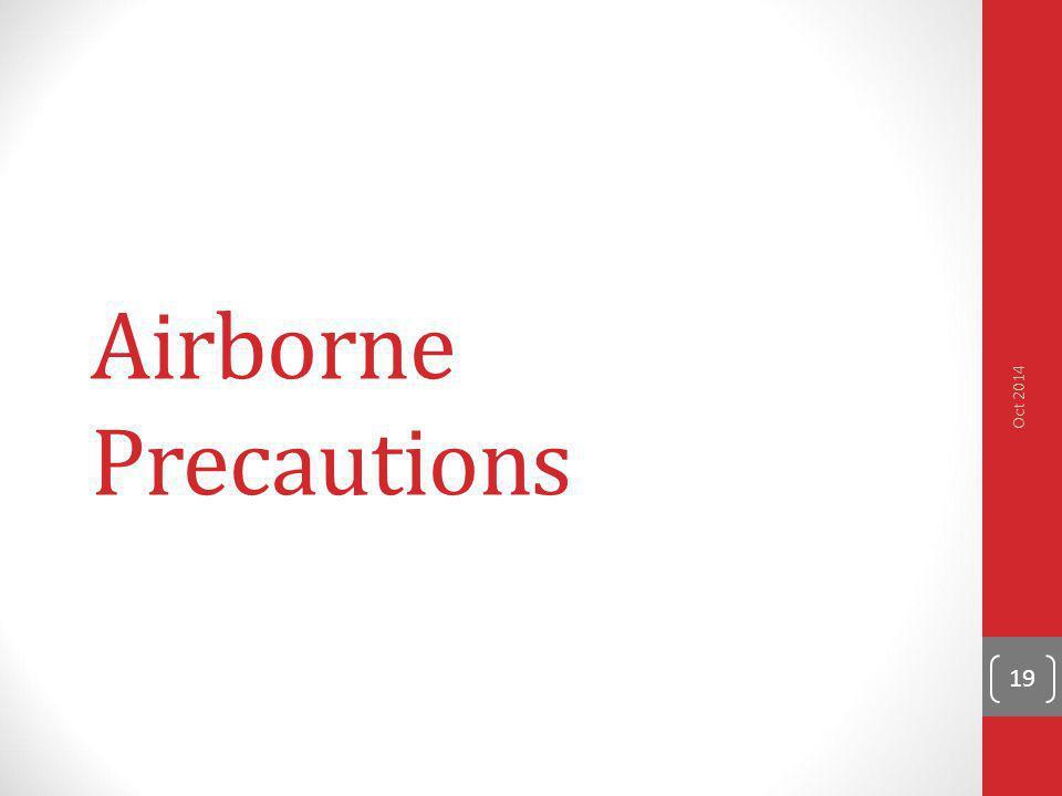 Airborne Precautions 19 Oct 2014