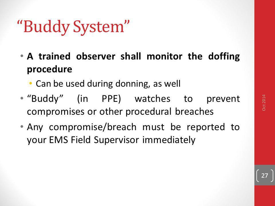 """""""Buddy System"""" A trained observer shall monitor the doffing procedure Can be used during donning, as well """"Buddy"""" (in PPE) watches to prevent compromi"""